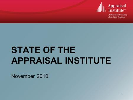 STATE OF THE APPRAISAL INSTITUTE November 2010 1.