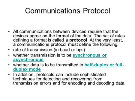 Communications Protocol All communications between devices require that the devices agree on the format of the data. The set of rules defining a format.