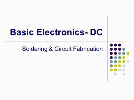 Basic Electronics- DC Soldering & Circuit Fabrication.