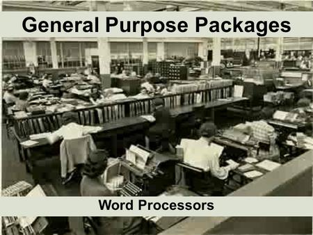 General Purpose Packages Word Processors. What is a Word Processor? Software package that is used to write, edit and print text.