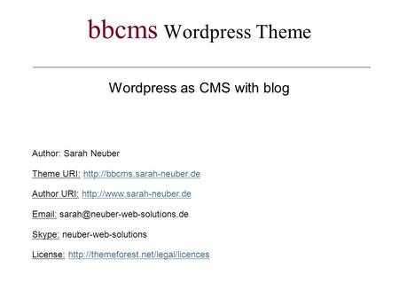 Bbcms Wordpress Theme Wordpress as CMS with blog Author: Sarah Neuber Theme URI:  Author URI: