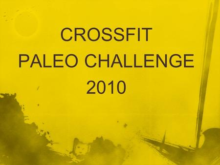 CROSSFIT PALEO CHALLENGE 2010. For 4 weeks you will eat from this phrase and nothing other than this phrase: Meat, and vegetables, nuts and seeds, some.