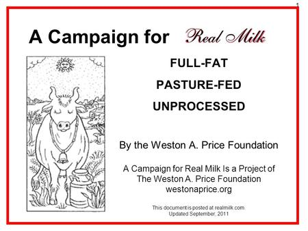 A Campaign for FULL-FAT PASTURE-FED UNPROCESSED By the Weston A. Price Foundation A Campaign for Real Milk Is a Project of The Weston A. Price Foundation.