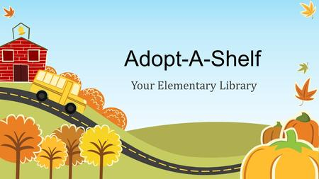 Adopt-A-Shelf Your Elementary Library. What is Adopt-A-Shelf? A way for you to take responsibility in your school library A way for you to earn credit.