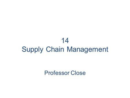 14 Supply Chain Management Professor Close. LO 1 Define the terms supply chain and supply chain management, and discuss the benefits of supply chain management.