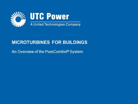 MICROTURBINES FOR BUILDINGS An Overview of the PureComfort ® System.