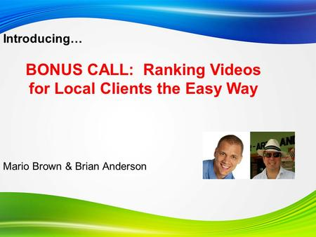 Introducing… Mario Brown & Brian Anderson BONUS CALL: Ranking Videos for Local Clients the Easy Way.