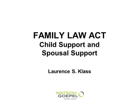 FAMILY LAW ACT Child Support and Spousal Support Laurence S. Klass.