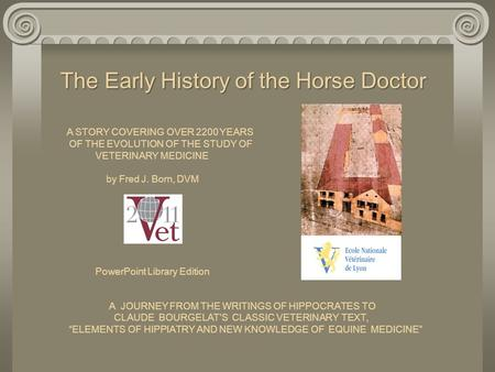 The Early History of the Horse Doctor A STORY COVERING OVER 2200 YEARS OF THE EVOLUTION OF THE STUDY OF VETERINARY.
