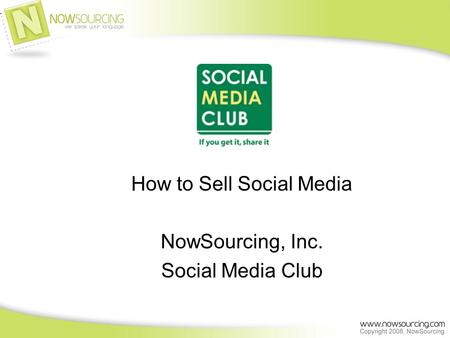 How to Sell Social Media NowSourcing, Inc. Social Media Club.