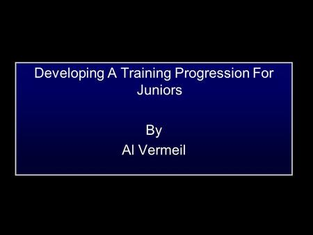 Developing A Training Progression For Juniors By Al Vermeil.