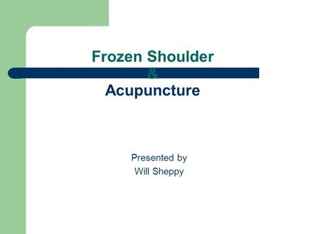 Frozen Shoulder & Acupuncture Presented by Will Sheppy.
