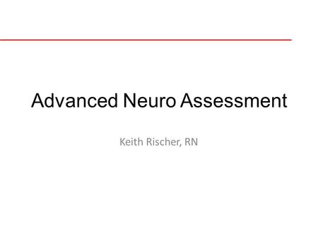 Advanced Neuro Assessment Keith Rischer, RN. Cranial Nerves.