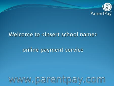 ParentPay ParentPay is our secure online income collection and management service which allows you to make payments to school using your debit/credit.