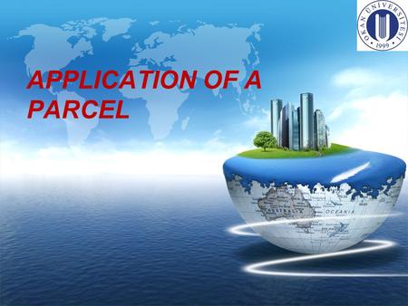 LOGO APPLICATION OF A PARCEL. Agenda APPLICATION FOR PROJECT BUILDING OPERATIONS 1 ) Without help account application APPLICATION OF A PARCEL -- How can.