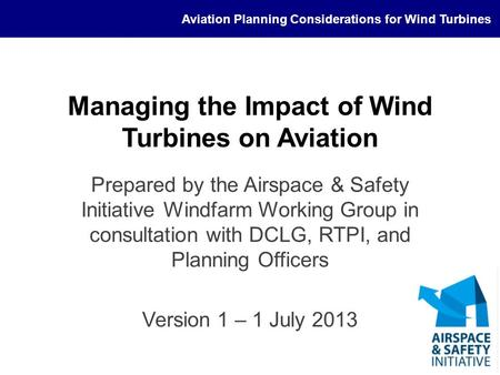 Aviation Planning Considerations for Wind Turbines Managing the Impact of Wind Turbines on Aviation Prepared by the Airspace & Safety Initiative Windfarm.