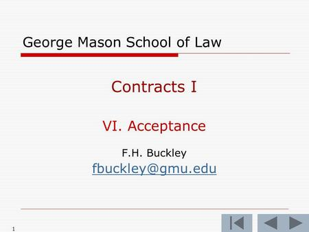 1 George Mason School of Law Contracts I VI. Acceptance F.H. Buckley
