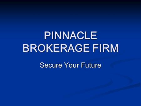 PINNACLE BROKERAGE FIRM Secure Your Future. Hello Everyone!! I want to thank you for your time and consideration of our Company today. I want to thank.