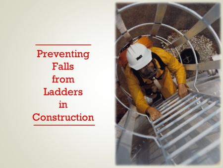 Preventing Falls from Ladders in Construction
