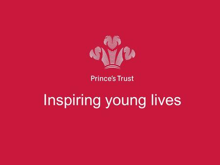 Inspiring young lives. * THE PRINCES TRUST AIMS TO SUPPORT OVER 7,600 YOUNG PEOPLE IN SCOTLAND (2013/14)