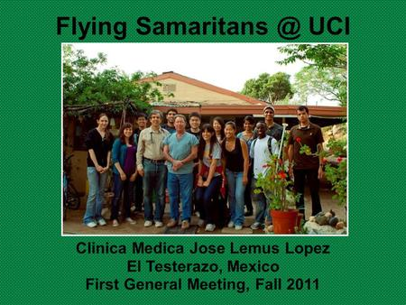 Flying UCI Clinica Medica Jose Lemus Lopez El Testerazo, Mexico First General Meeting, Fall 2011.