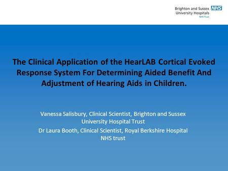 The Clinical Application of the HearLAB Cortical Evoked Response System For Determining Aided Benefit And Adjustment of Hearing Aids in Children. Vanessa.