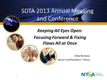 SDTA 2013 Annual Meeting and Conference Keeping All Eyes Open: Focusing Forward & Fixing Flaws All at Once Mike Romano Senior Vice President – Policy 1.