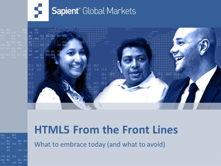 HTML5 From the Front Lines What to embrace today (and what to avoid)
