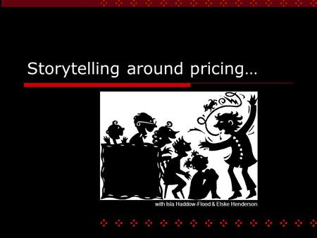 Storytelling around pricing… with Isla Haddow-Flood & Elske Henderson.