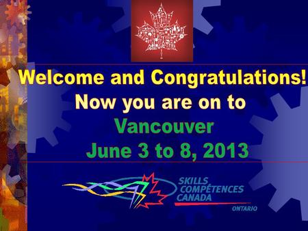 Will you be in the Team photo in 2013? 5 19th Skills Canada National Competition Canadas largest display of trade and technology talent brought together.