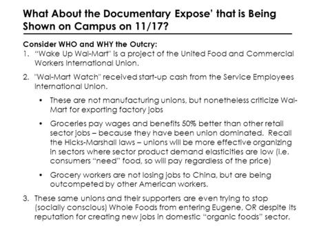 What About the Documentary Expose that is Being Shown on Campus on 11/17? Consider WHO and WHY the Outcry: 1.Wake Up Wal-Mart is a project of the United.