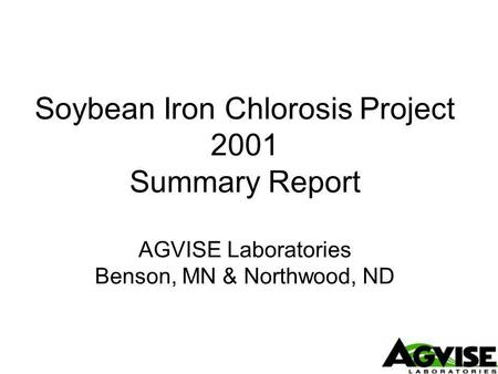 Soybean Iron Chlorosis Project 2001 Summary Report AGVISE Laboratories Benson, MN & Northwood, ND.