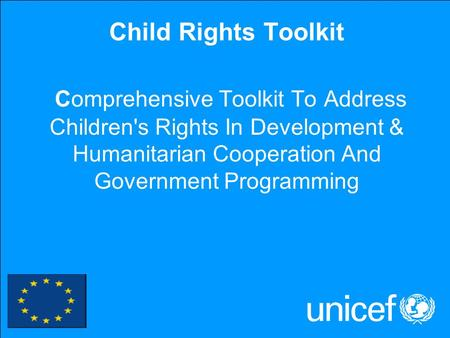 1 Child Rights Toolkit Comprehensive Toolkit To Address Children's Rights In Development & Humanitarian Cooperation And Government Programming.