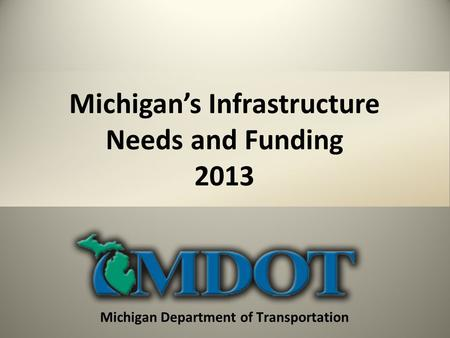 Michigan Department of Transportation Michigans Infrastructure Needs and Funding 2013.