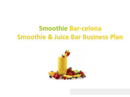 Smoothie Bar-celona Smoothie & Juice Bar Business Plan.