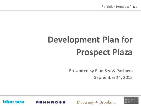 Re-Vision Prospect Plaza Development Plan for Prospect Plaza Presented by Blue Sea & Partners September 24, 2013 New York City Housing Authority NYC Department.