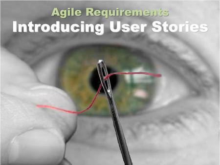 Agile Requirements Introducing User Stories. Key Principles for Agile Requirements Active user involvement is imperative Agile teams must be empowered.