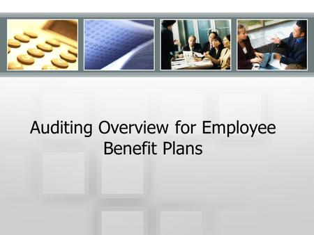 Auditing Overview for Employee Benefit Plans Pugh & Company, P.C.