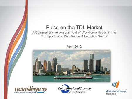 Pulse on the TDL Market A Comprehensive Assessment of Workforce Needs in the Transportation, Distribution & Logistics Sector April 2012.