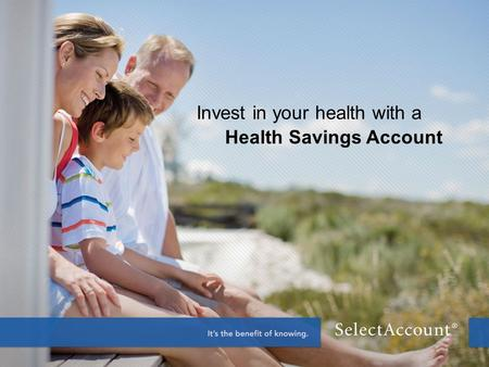 Invest in your health with a Health Savings Account.