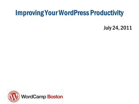 Improving Your WordPress Productivity July 24, 2011.