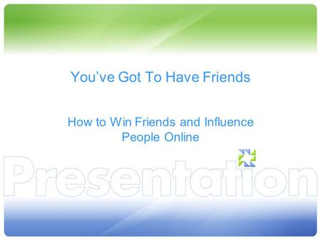 Youve Got To Have Friends How to Win Friends and Influence People Online.