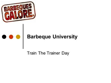 Barbeque University Train The Trainer Day. INTRODUCTION.