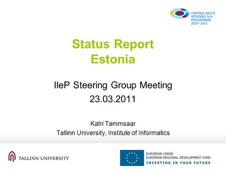 Status Report Estonia IIeP Steering Group Meeting 23.03.2011 Katri Tammsaar Tallinn University, Institute of Informatics.