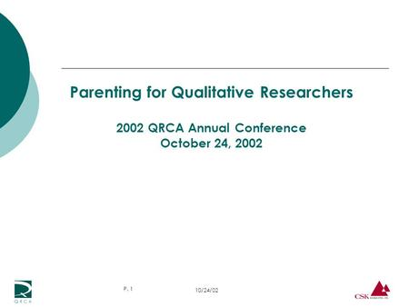 10/24/02 P. 1 Parenting for Qualitative Researchers 2002 QRCA Annual Conference October 24, 2002.