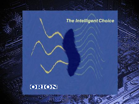 The Intelligent Choice. Thakral Group from Singapore Orion Former state owned Hungarian company Orion Electronics Ltd Budapest, Hungary Manufacturing.