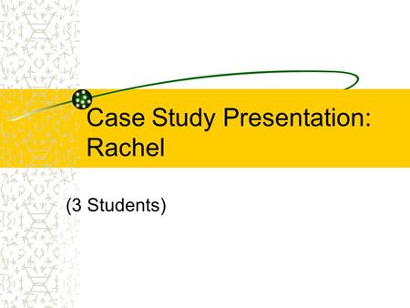 Case Study Presentation: Rachel (3 Students) Personal Information Rachel is: 16 years old In 10th grade From Silver Spring, MD A native Washingtonian.