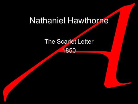 Nathaniel Hawthorne The Scarlet Letter 1850. Nathaniel Hawthorne Born as Nathaniel Hathorne in Salem, Massachusetts in 1804 Added the w to disassociate.