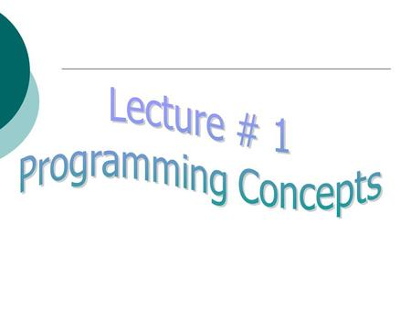 Programming Concepts What we are going to learn in this subject? The basic concepts of writing computer programs commonly known as software.
