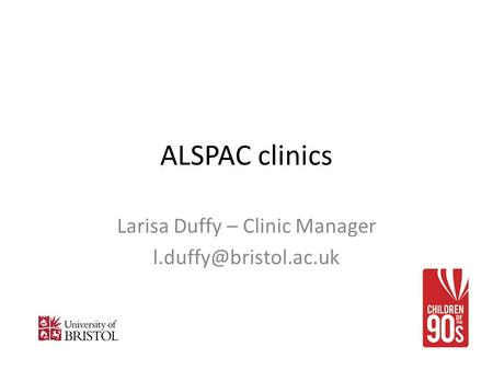ALSPAC clinics Larisa Duffy – Clinic Manager